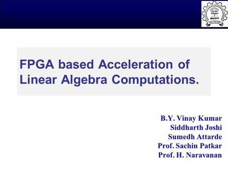 IEEE Globecom-2006, NXG-02: Broadband Access ©Copyright 2005-2006 All Rights Reserved 1 FPGA based Acceleration of Linear Algebra Computations. B.Y. Vinay.