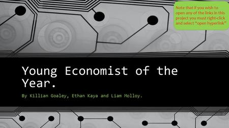Young Economist of the Year. By Killian Goaley, Ethan Kaya and Liam Molloy. Note that if you wish to open any of the links in this project you must right-click.