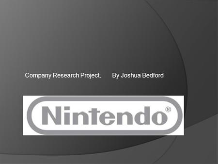 Company Research Project.By Joshua Bedford. Nintendo was a playing card company  Nintendo [ originally called 'Nintendo Koppai'] is a Japanese game console.
