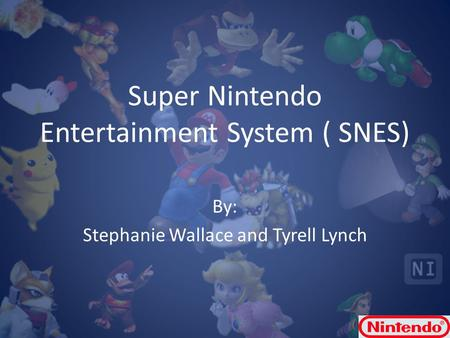 Super Nintendo Entertainment System ( SNES) By: Stephanie Wallace and Tyrell Lynch.