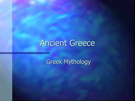 Ancient Greece Greek Mythology. What is a myth? n A traditional story rooted in primitive folk beliefs and stories of cultures. n Uses the supernatural.