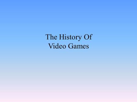 The History Of Video Games. A tennis game was created by use of an oscilloscope by William Higinbotham at Brookhaven National Laboratory in the USA 1958.