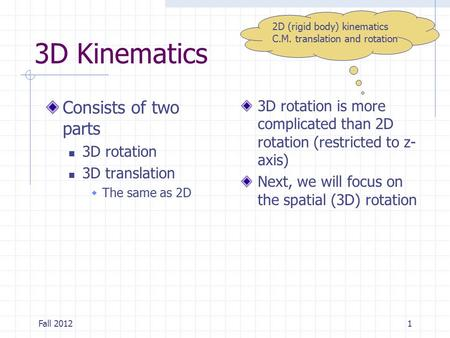 3D Kinematics Consists of two parts 3D rotation 3D translation  The same as 2D 3D rotation is more complicated than 2D rotation (restricted to z- axis)