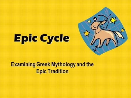 Epic Cycle Examining Greek Mythology and the Epic Tradition.