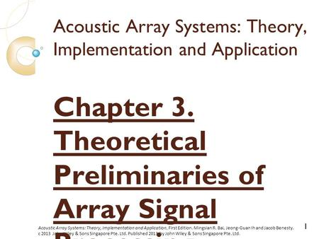 Acoustic Array Systems: Theory, Implementation and Application, First Edition. Mingsian R. Bai, Jeong-Guan Ih and Jacob Benesty. c 2013 John Wiley & Sons.
