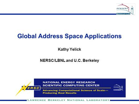 Global Address Space Applications Kathy Yelick NERSC/LBNL and U.C. Berkeley.