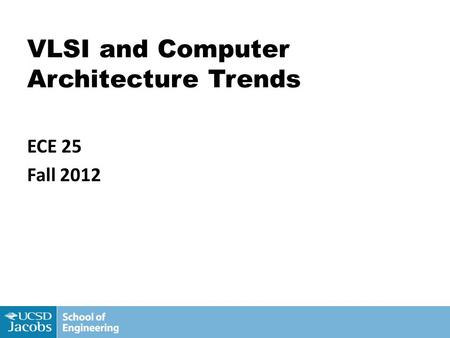 1 VLSI and Computer Architecture Trends ECE 25 Fall 2012.