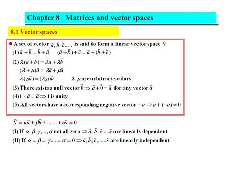 8.1 Vector spaces A set of vector is said to form a linear vector space V Chapter 8 Matrices and vector spaces.