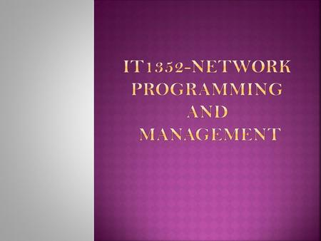 IT1352-NETWORK PROGRAMMING AND MANAGEMENT