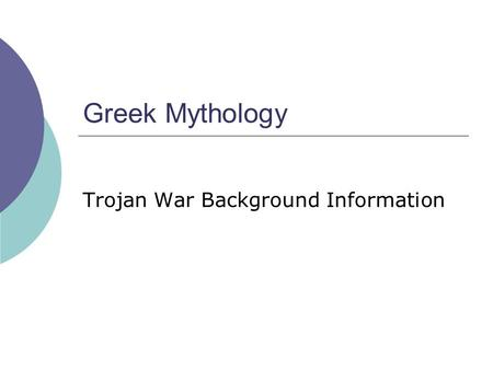 Greek Mythology Trojan War Background Information.