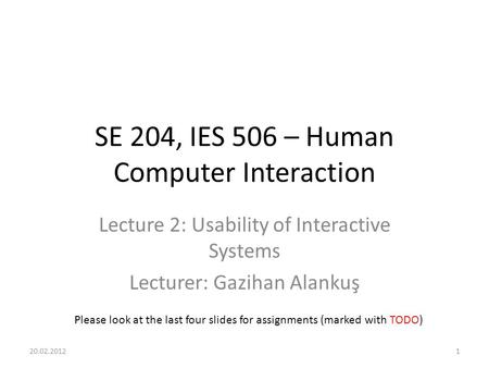 SE 204, IES 506 – Human Computer Interaction Lecture 2: Usability of Interactive Systems Lecturer: Gazihan Alankuş Please look at the last four slides.