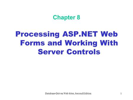 Database-Driven Web Sites, Second Edition1 Chapter 8 Processing ASP.NET Web Forms and Working With Server Controls.