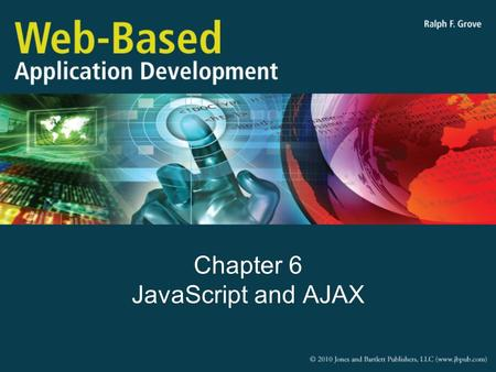 Chapter 6 JavaScript and AJAX. Objectives Explain the purpose and history of JavaScript Describe JavaScript features Explain the event-driven nature of.