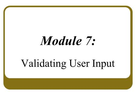 Module 7: Validating User Input. Overview Overview of User Input Validation Using Validation Controls Page Validation.