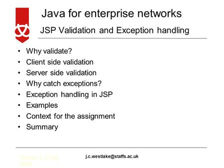 Java for enterprise networks Version 2.3 Feb 2008 JSP Validation and Exception handling Why validate? Client side validation.