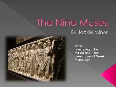 Thesis: I am going to be talking about the nines muses of Greek mythology.