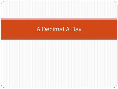A Decimal A Day. Day 1 Congratulations, you have just been hired at a local grocery store. Your starting salary will be $7.25 per hour. On Monday of each.