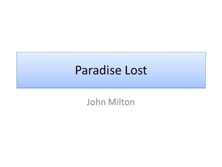 Paradise Lost John Milton. Puritan Believed an individual's relationship with God was at the heart of religion Believed each person should develop his.
