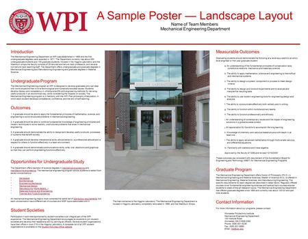 A Sample Poster — Landscape Layout Name of Team Members Mechanical Engineering Department Introduction The Mechanical Engineering Department at WPI was.