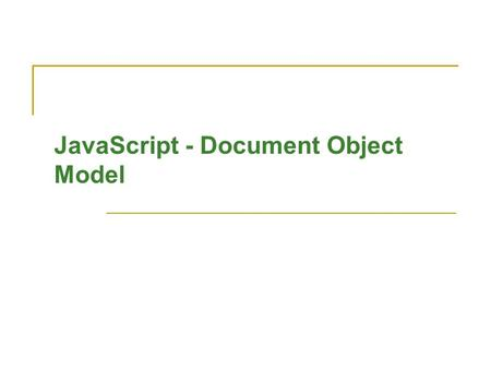 JavaScript - Document Object Model. Bhawna Mallick 2 Unit Plan What is DOM and its use? Hierarchy of DOM objects. Reflection of these objects in an HTML.