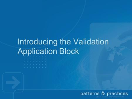 Introducing the Validation Application Block. Agenda  Enterprise Library 3.0 Introduction  Validation Application Block Overview  Applying, using and.