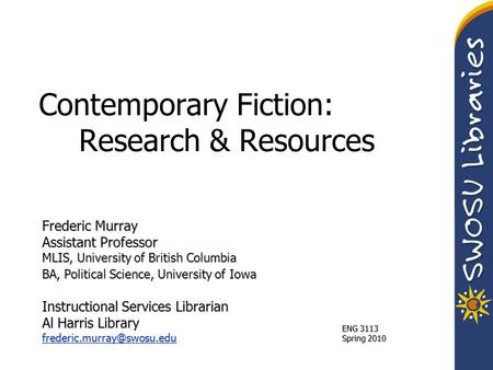 Contemporary Fiction: Research & Resources Frederic Murray Assistant Professor MLIS, University of British Columbia BA, Political Science, University of.