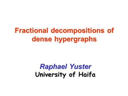Fractional decompositions of dense hypergraphs Raphael Yuster University of Haifa.
