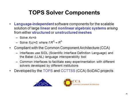 1 TOPS Solver Components Language-independent software components for the scalable solution of large linear and nonlinear algebraic systems arising from.
