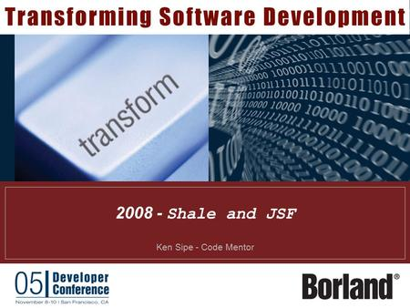 2008 - Shale and JSF Ken Sipe - Code Mentor. 2 Presentation Goal  Provide enough understanding for someone new to JSF and Shale to start coding…