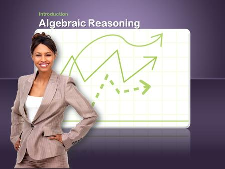 Introduction Algebraic Reasoning. Life is about change. Introduction Life can seem chaotic.Sharpen your algebraic skills.Work with patterns of change.