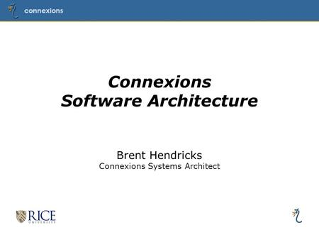 Connexions 1 Connexions Software Architecture Brent Hendricks Connexions Systems Architect.