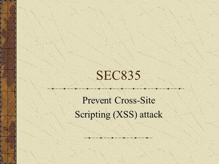 SEC835 Prevent Cross-Site Scripting (XSS) attack.