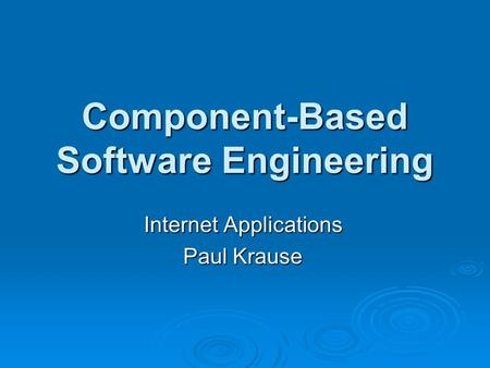 Component-Based Software Engineering Internet Applications Paul Krause.