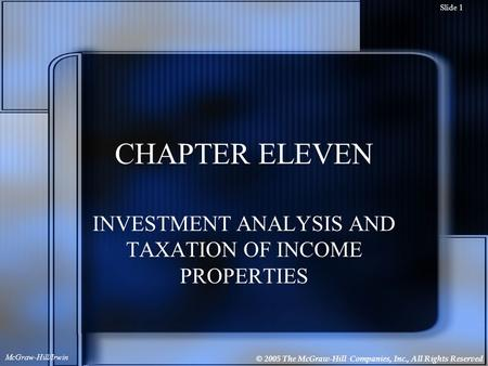 © 2005 The McGraw-Hill Companies, Inc., All Rights Reserved McGraw-Hill/Irwin Slide 1 CHAPTER ELEVEN INVESTMENT ANALYSIS AND TAXATION OF INCOME PROPERTIES.
