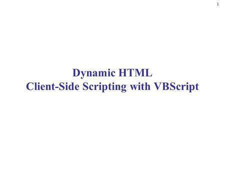 1 Dynamic HTML Client-Side Scripting with VBScript.