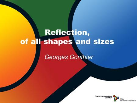 Georges Gonthier Reflection, of all shapes and sizes.