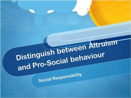 distinguish between altruism and prosocial behaviour essay Guide to answering the human relationships extended response essay  questions  distinguish between altruism and prosocial behaviour  using one  or more research studies, explain cross-cultural differences in prosocial  behaviour.