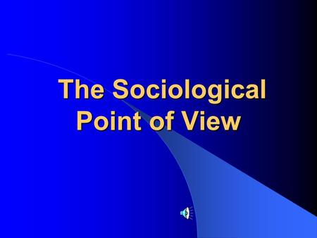 The Sociological Point of View The Sociological Point of View.