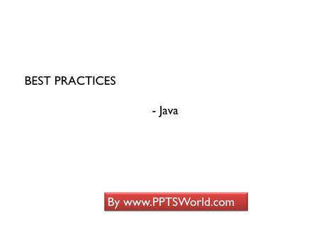 BEST PRACTICES - Java By www.PPTSWorld.com. Configuration Use global-forwards/results Helps to avoid duplicate jsp files and redundancy forward mapping.