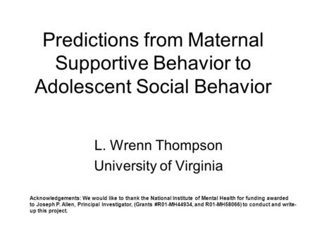 Predictions from Maternal Supportive Behavior to Adolescent Social Behavior L. Wrenn Thompson University of Virginia Acknowledgements: We would like to.