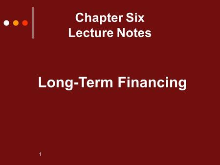 1 Chapter Six Lecture Notes Long-Term Financing. 2  Used to pay for capital assets when capital costs exceed the cash available from operations or it.