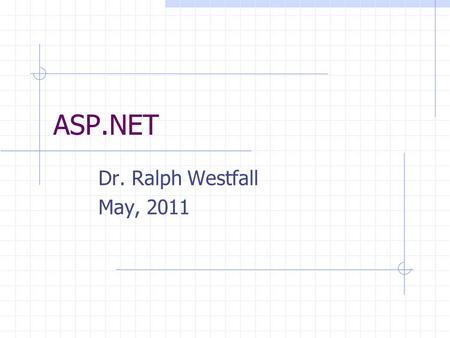 ASP.NET Dr. Ralph Westfall May, 2011. Web Development Problem HTML designed to display static pages only interactive when user clicks links  can't provide.