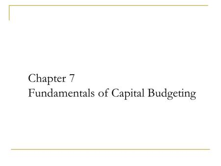 Chapter 7 Fundamentals of Capital Budgeting. 7-2 Chapter Outline 7.1 Forecasting Earnings 7.2 Determining Free Cash Flow and NPV 7.3 Analyzing the Project.