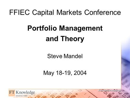 FFIEC Capital Markets Conference Portfolio Management and Theory Steve Mandel May 18-19, 2004.