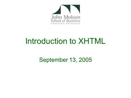 Introduction to XHTML September 13, 2005. Components of website development