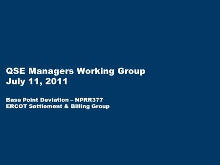 QSE Managers Working Group July 11, 2011 Base Point Deviation – NPRR377 ERCOT Settlement & Billing Group.