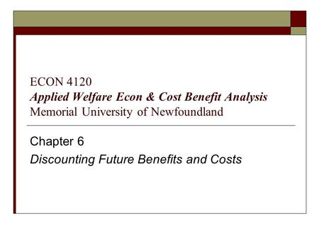 Chapter 6 Discounting Future Benefits and Costs
