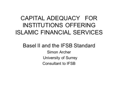 CAPITAL ADEQUACY FOR INSTITUTIONS OFFERING ISLAMIC FINANCIAL SERVICES
