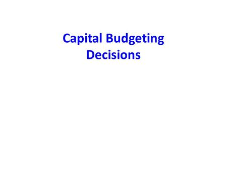 Capital Budgeting Decisions. What is Capital Budgeting? The process of identifying, analyzing, and selecting investment projects whose returns (cash flows)