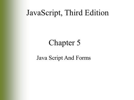 Chapter 5 Java Script And Forms JavaScript, Third Edition.